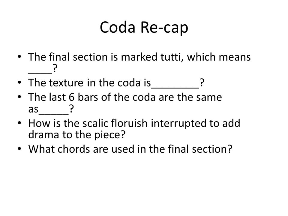 Coda Re-cap The final section is marked tutti, which means ____