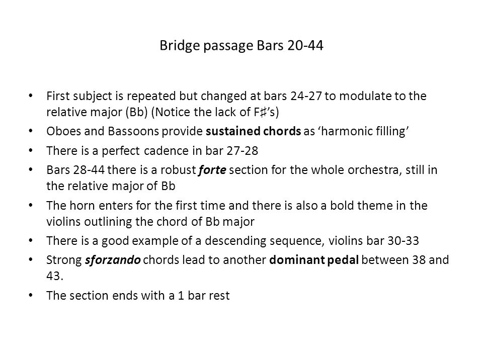Bridge passage Bars 20-44 First subject is repeated but changed at bars 24-27 to modulate to the relative major (Bb) (Notice the lack of F♯'s)