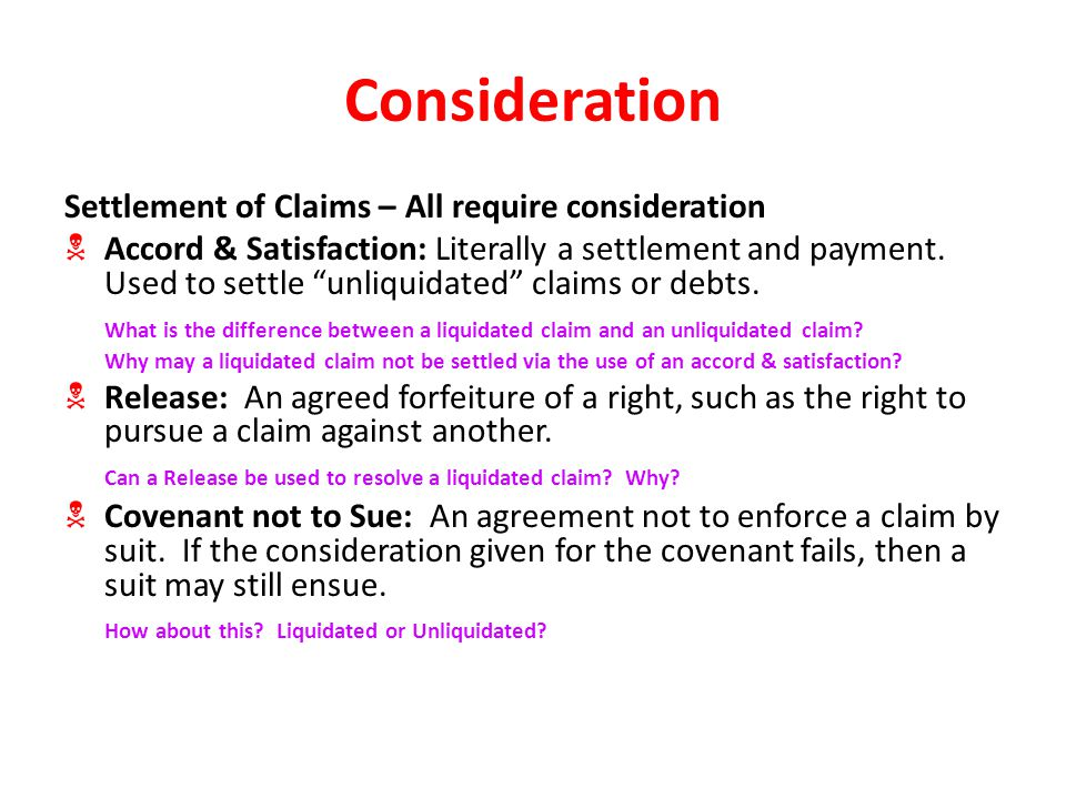 Consideration Settlement of Claims – All require consideration