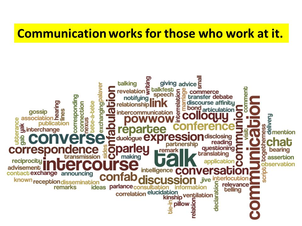 Communication works for those who work at it.