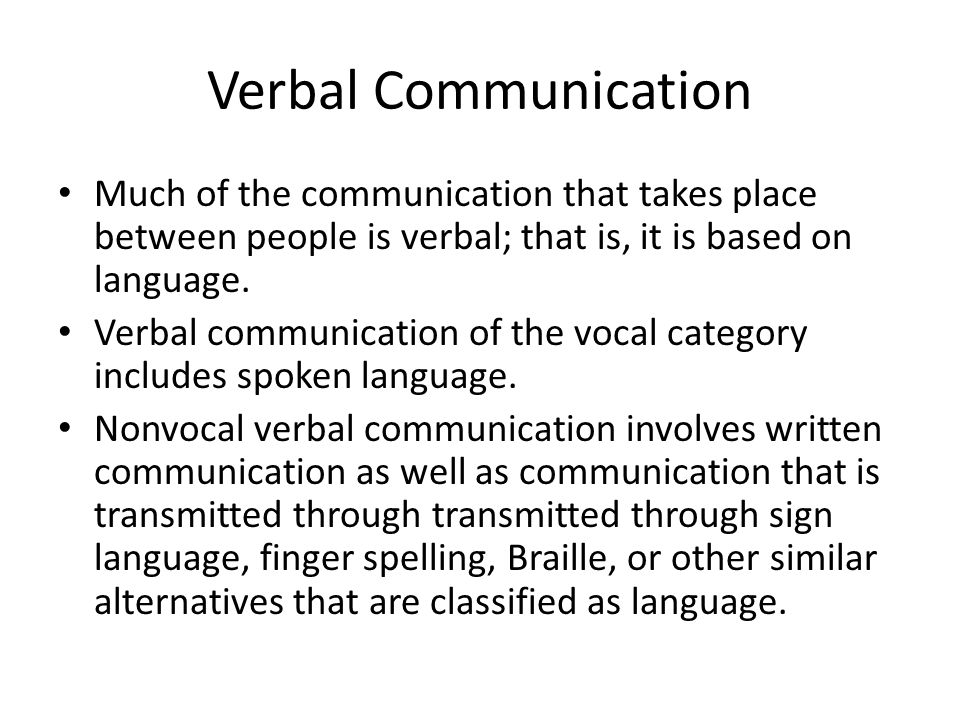 Verbal Communication Much of the communication that takes place between people is verbal; that is, it is based on language.