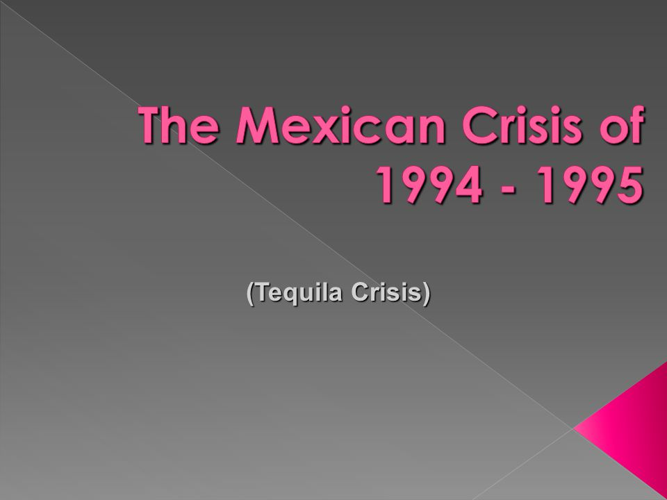 The Mexican Crisis of 1994 - 1995 (Tequila Crisis)