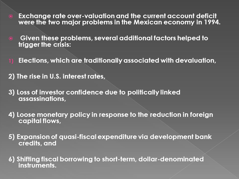 Exchange rate over-valuation and the current account deficit were the two major problems in the Mexican economy in 1994.