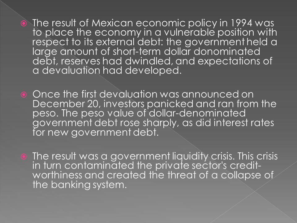 mexico mexican crisis 1994 essay The unraveling of mexico's one-party system really began with the economic crisis of 1982, which shook the country far more than any movement of the zapatistas took up arms in the southern state of chiapas on january 1, 1994, the rebellion won popular sympathy simply for daring to defy the regime.
