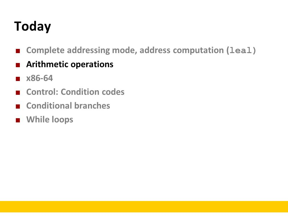Today Complete addressing mode, address computation (leal)