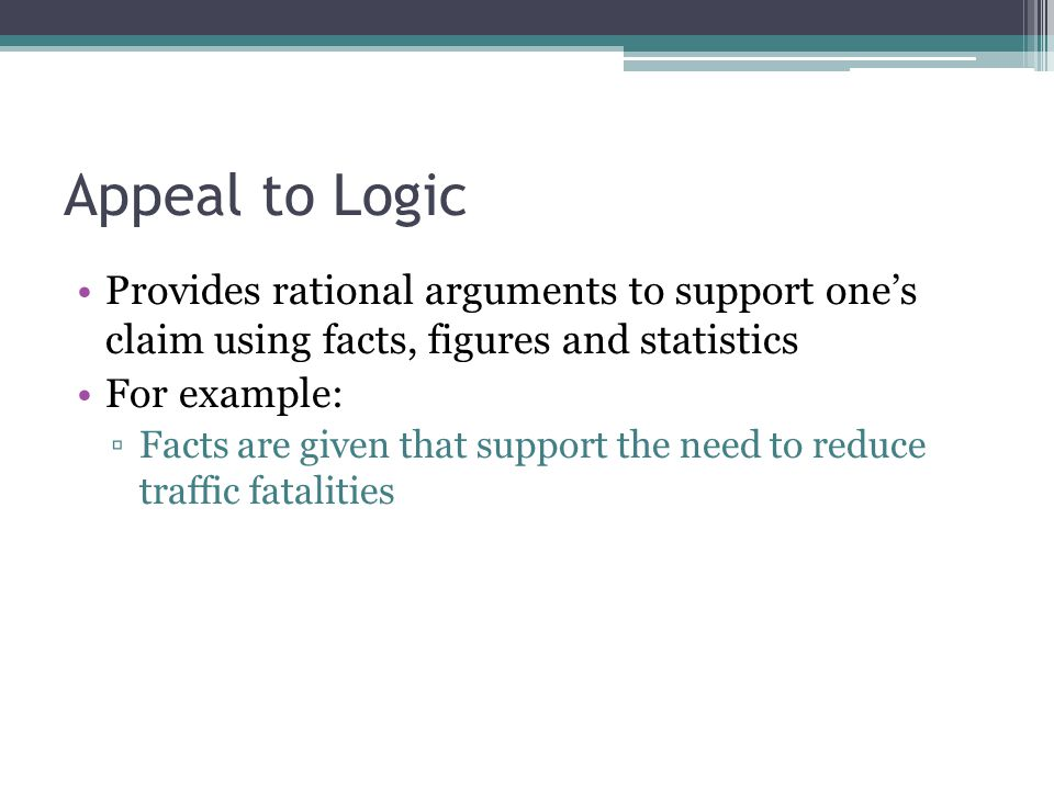Appeal to Logic Provides rational arguments to support one's claim using facts, figures and statistics.