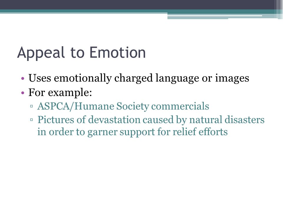 Appeal to Emotion Uses emotionally charged language or images