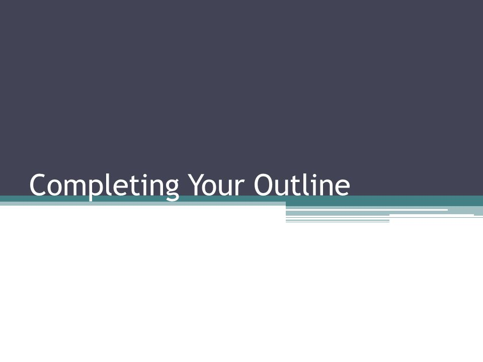 Completing Your Outline
