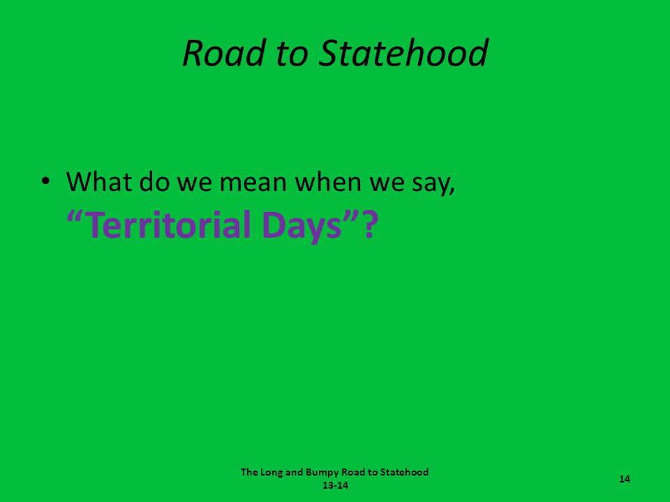 The Long and Bumpy Road to Statehood 13-14
