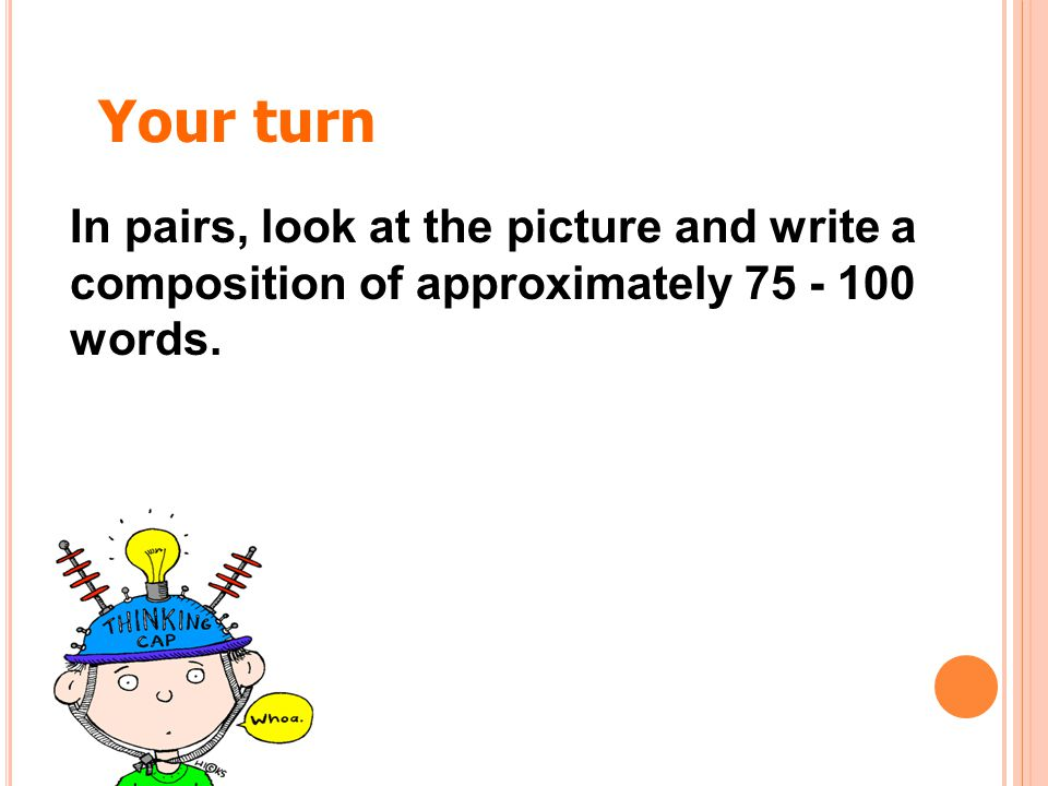 Your turn In pairs, look at the picture and write a composition of approximately 75 - 100 words.