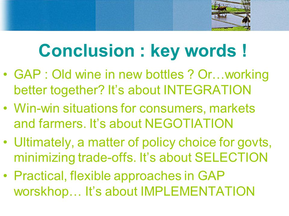 Conclusion : key words ! GAP : Old wine in new bottles Or…working better together It's about INTEGRATION.