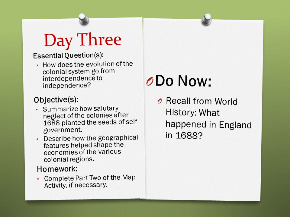 Day Three Do Now: Recall from World History: What happened in England in 1688 Essential Question(s):