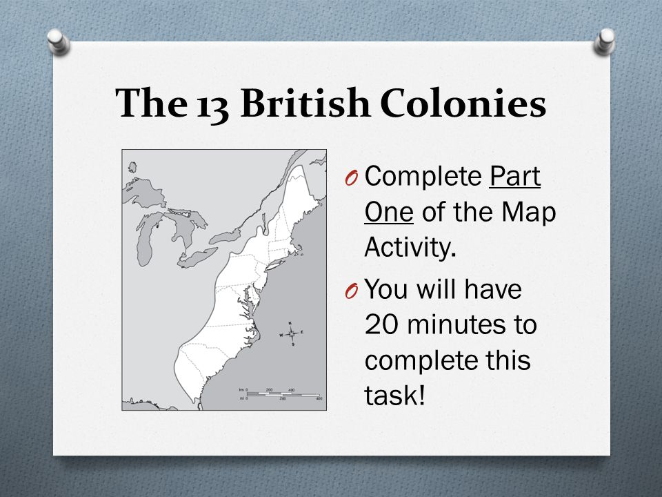 The 13 British Colonies Complete Part One of the Map Activity.