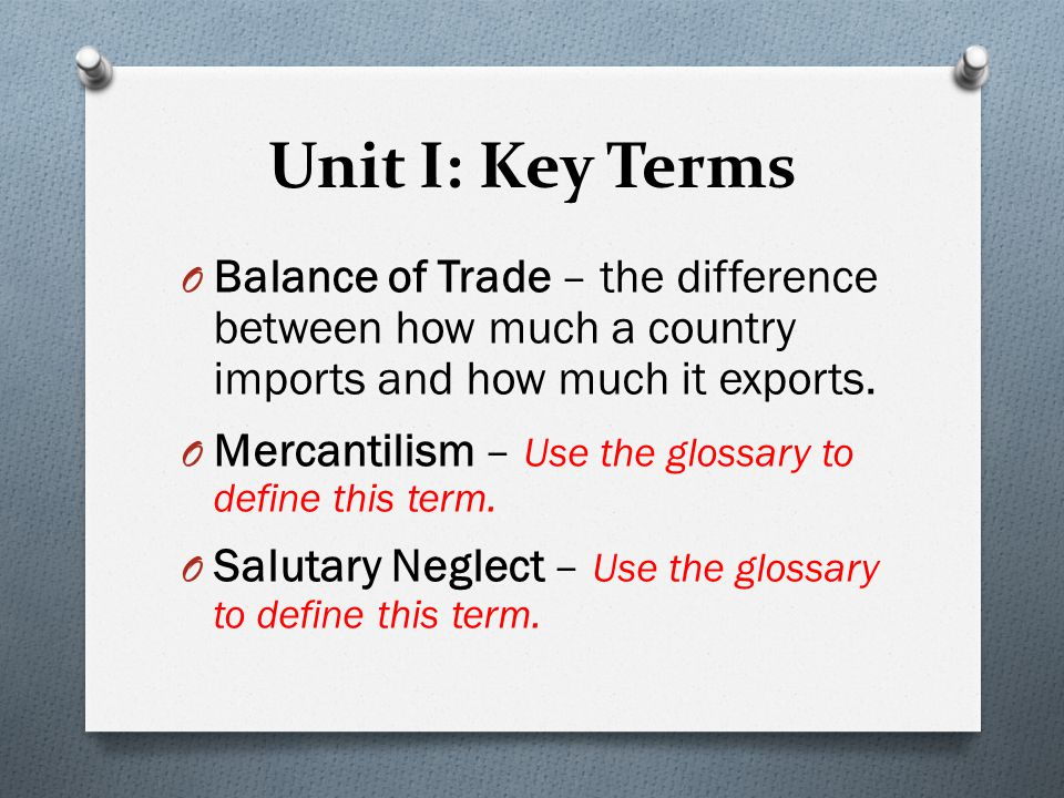 Unit I: Key Terms Balance of Trade – the difference between how much a country imports and how much it exports.
