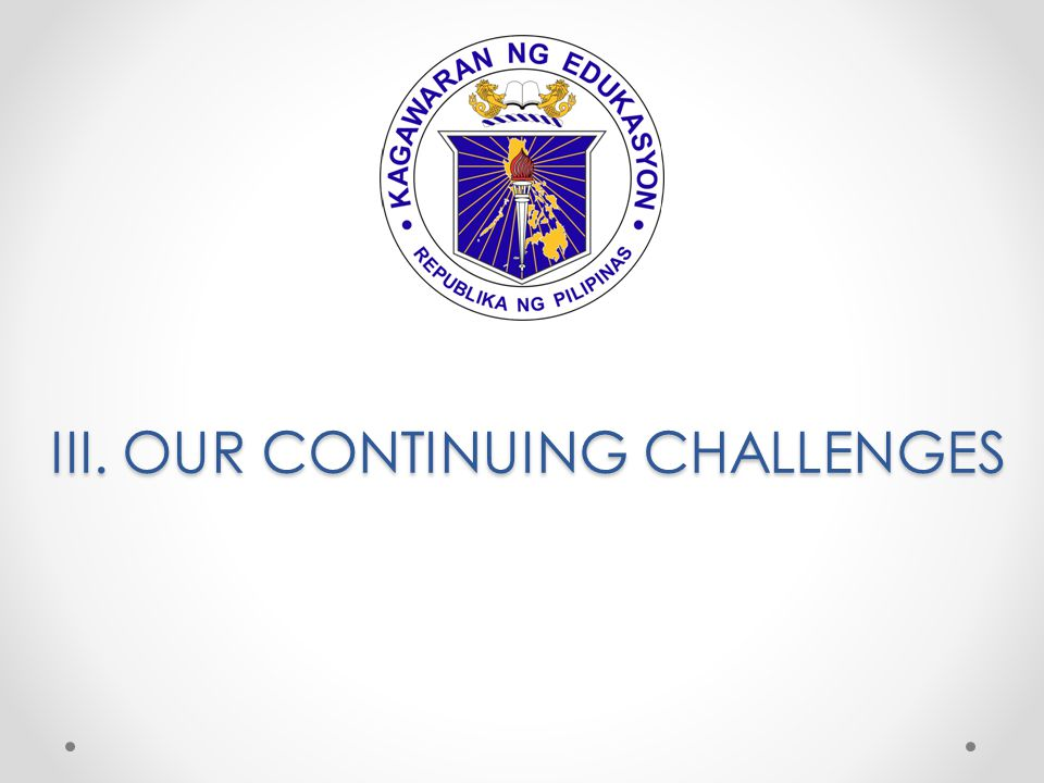 III. OUR CONTINUING CHALLENGES