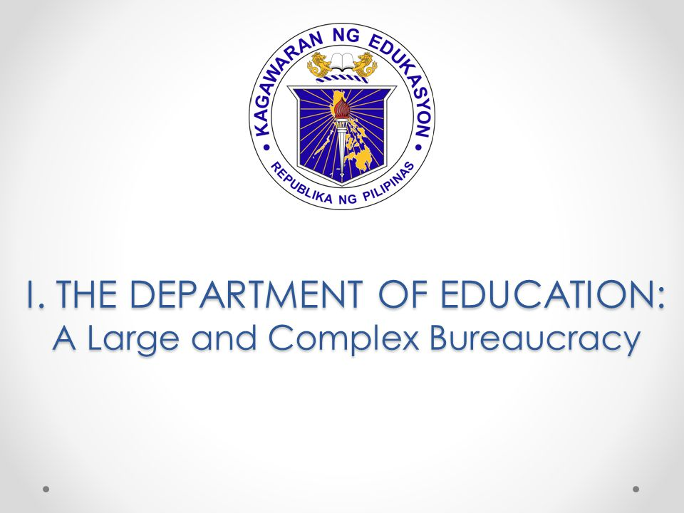 I. THE DEPARTMENT OF EDUCATION: A Large and Complex Bureaucracy