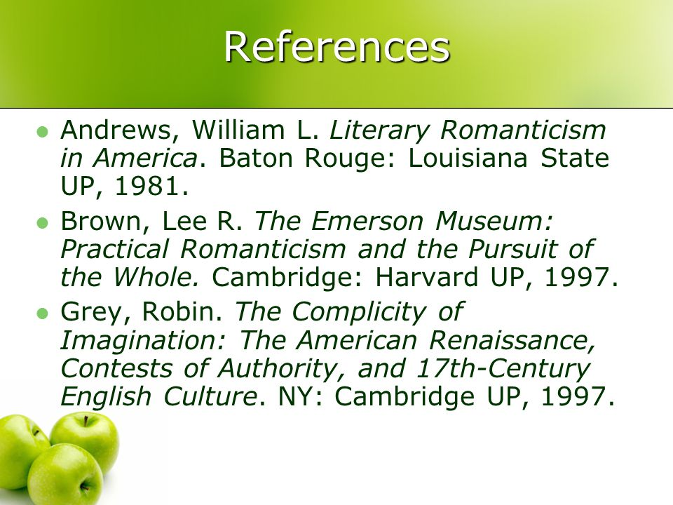 References Andrews, William L. Literary Romanticism in America. Baton Rouge: Louisiana State UP, 1981.
