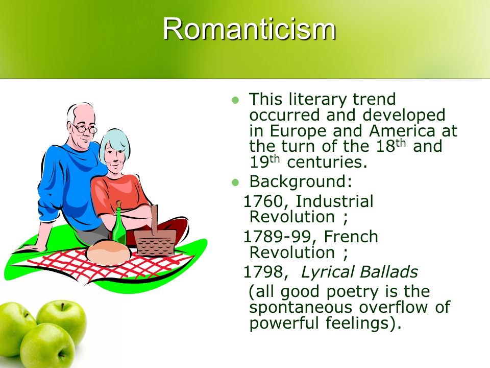 Romanticism This literary trend occurred and developed in Europe and America at the turn of the 18th and 19th centuries.