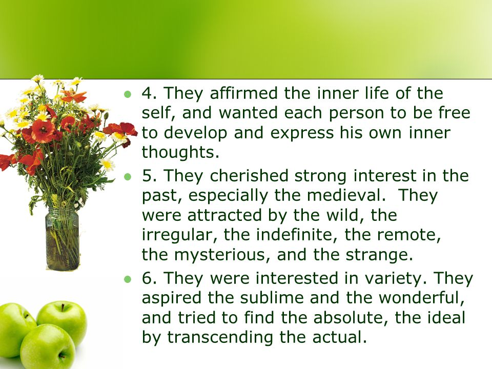 4. They affirmed the inner life of the self, and wanted each person to be free to develop and express his own inner thoughts.