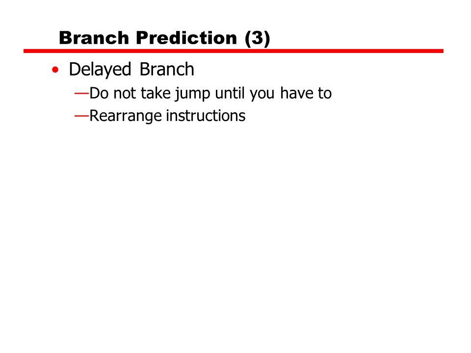 Branch Prediction (3) Delayed Branch