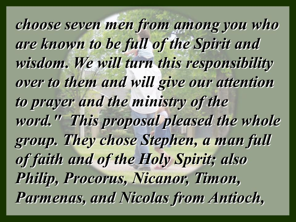 choose seven men from among you who are known to be full of the Spirit and wisdom.