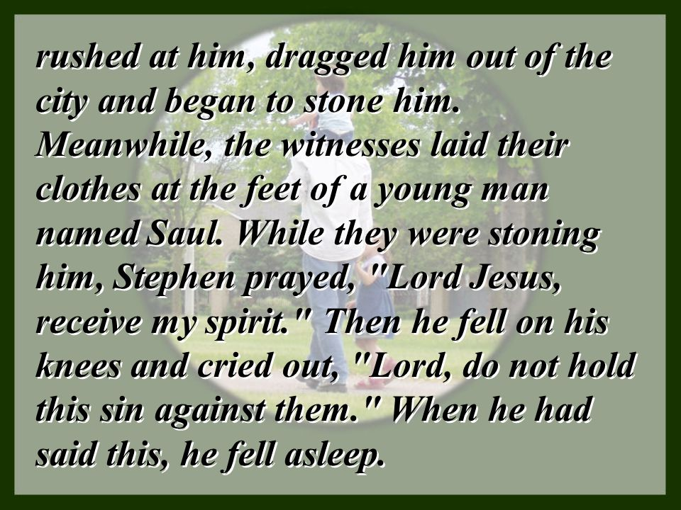 rushed at him, dragged him out of the city and began to stone him