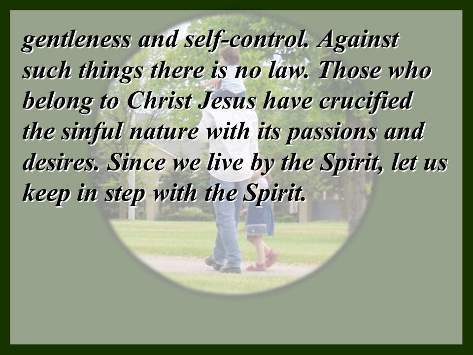 gentleness and self-control. Against such things there is no law
