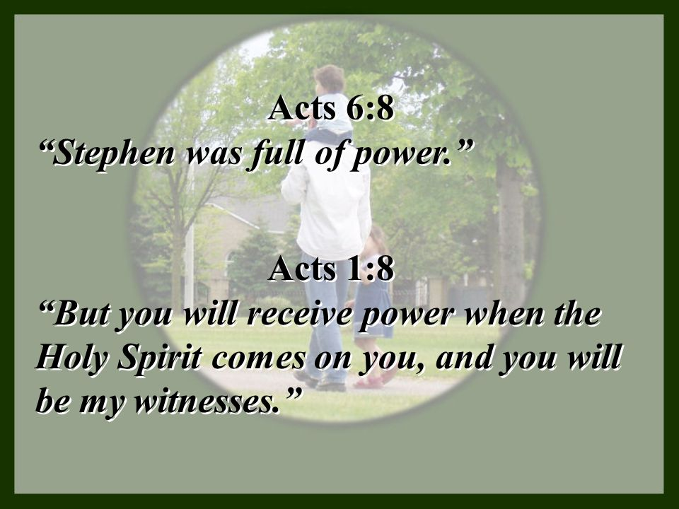 Acts 6:8 Stephen was full of power. Acts 1:8.