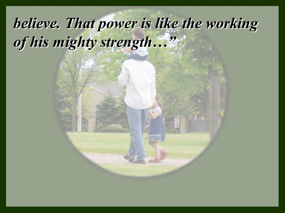 believe. That power is like the working of his mighty strength…