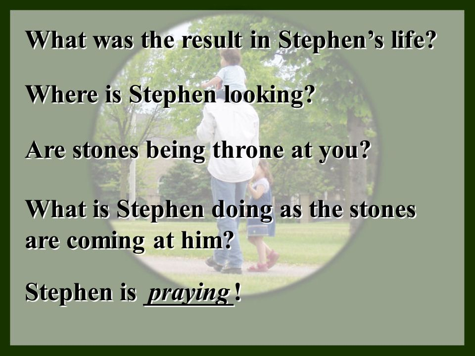 What was the result in Stephen's life