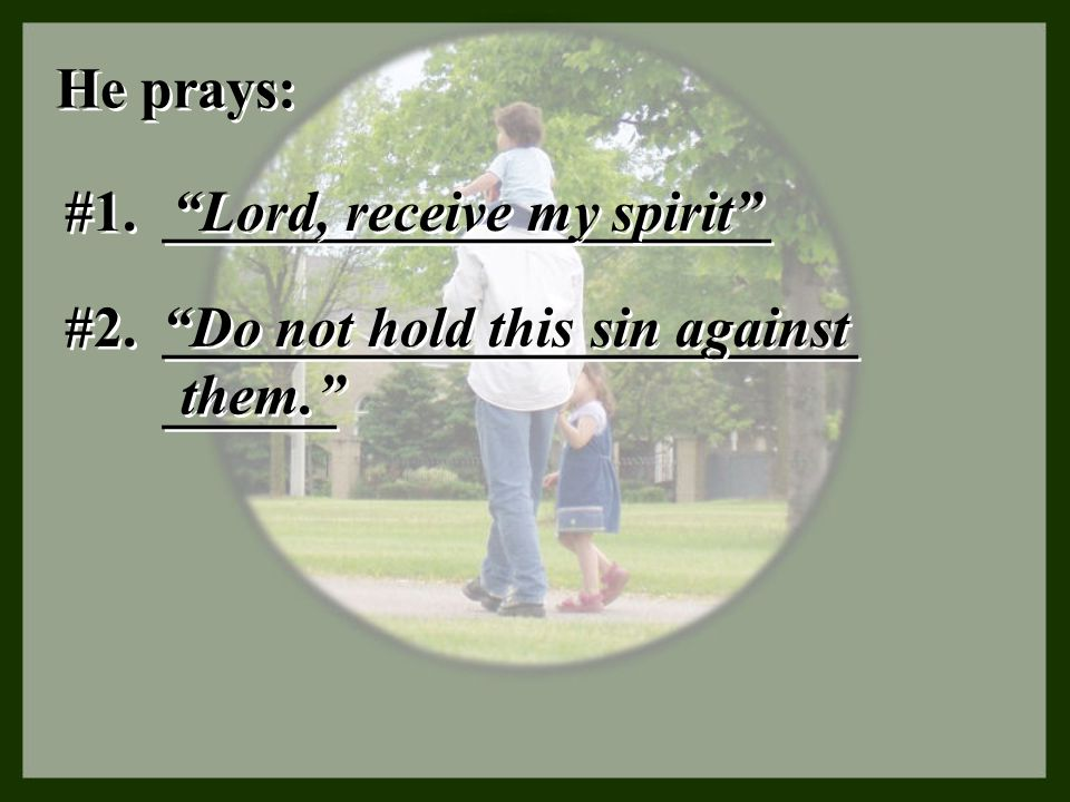 He prays: #1. _____________________. Lord, receive my spirit #2. Do not hold this sin against.