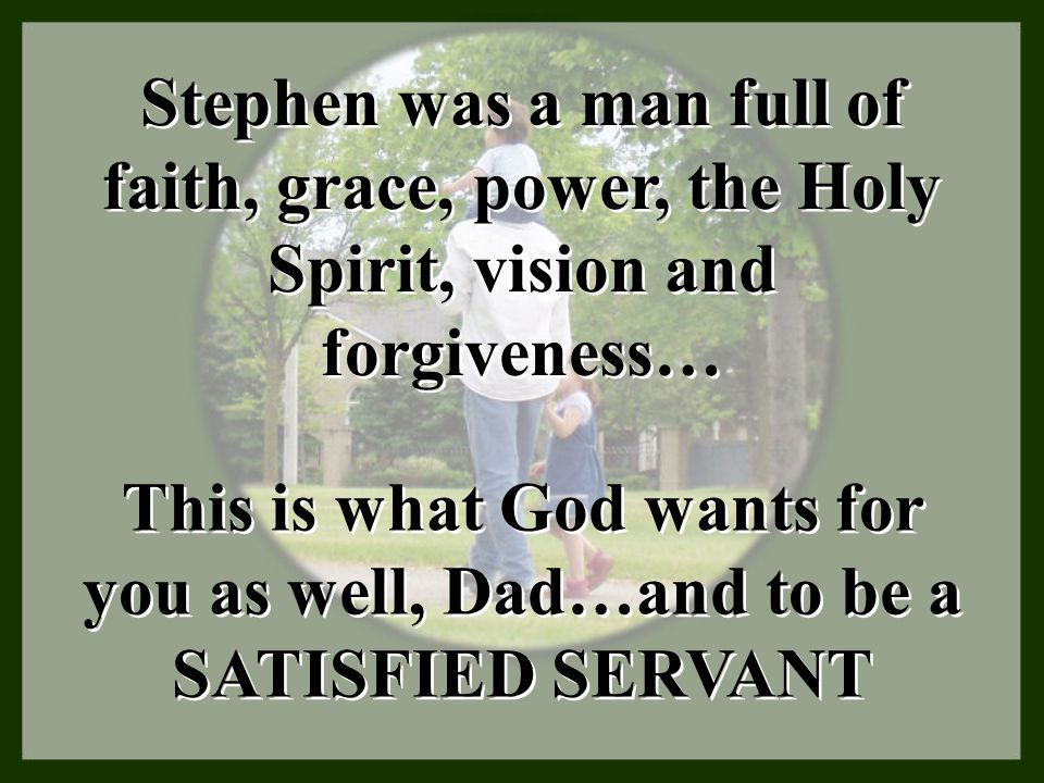 Stephen was a man full of faith, grace, power, the Holy Spirit, vision and forgiveness…