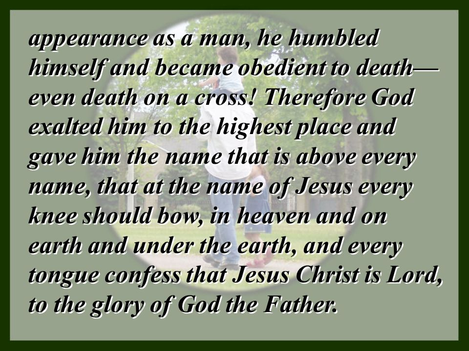 appearance as a man, he humbled himself and became obedient to death—even death on a cross.