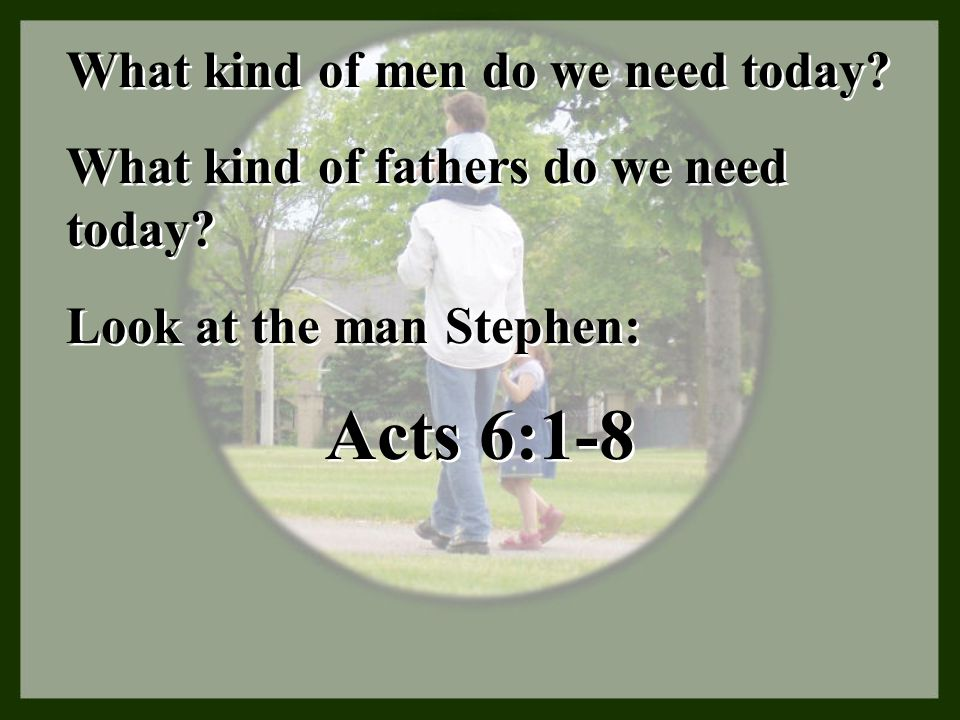 Acts 6:1-8 What kind of men do we need today