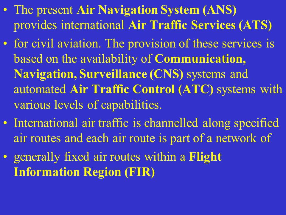 The present Air Navigation System (ANS) provides international Air Traffic Services (ATS)
