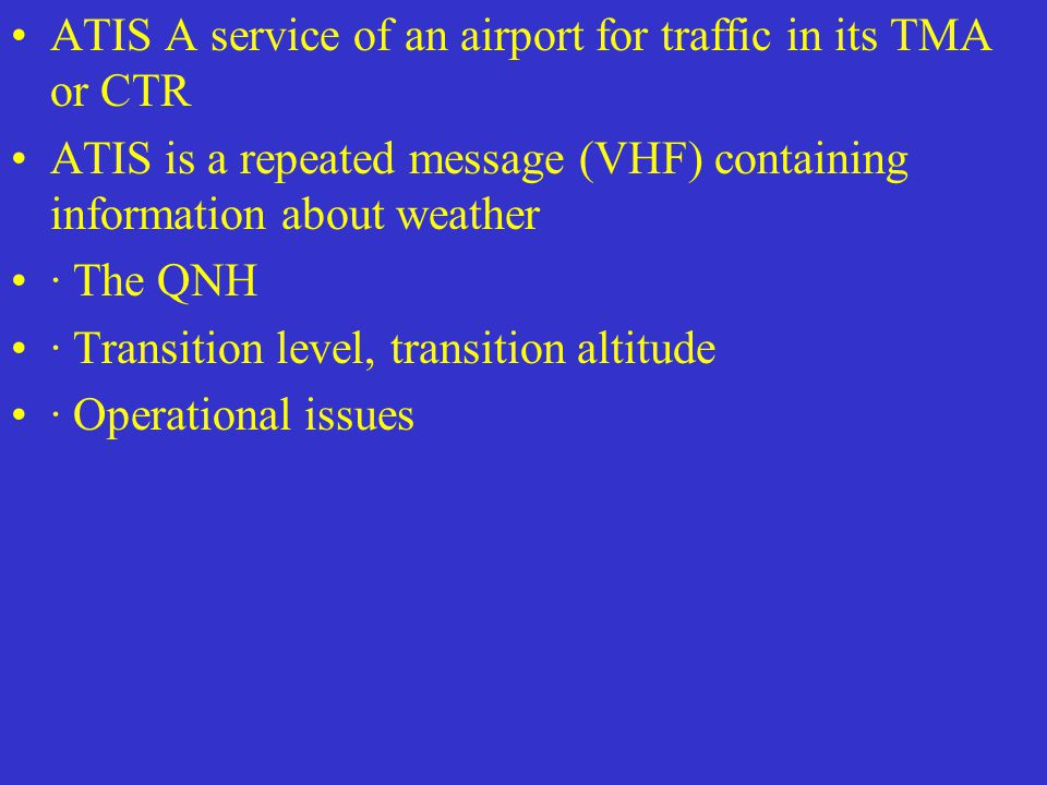 ATIS A service of an airport for traffic in its TMA or CTR