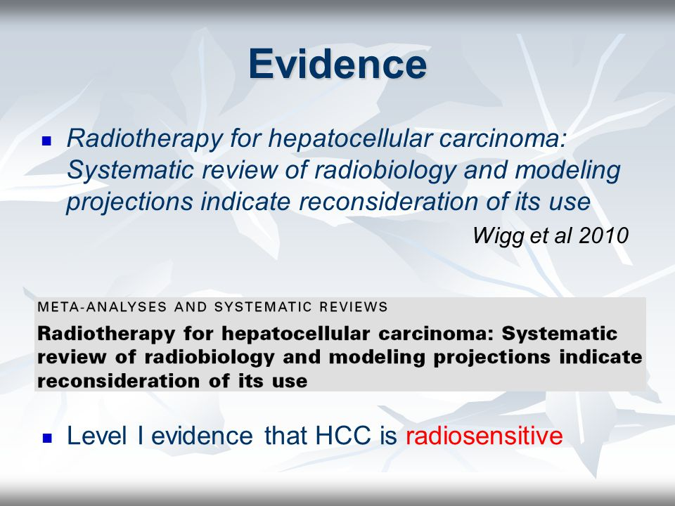 Evidence Radiotherapy for hepatocellular carcinoma: Systematic review of radiobiology and modeling projections indicate reconsideration of its use.