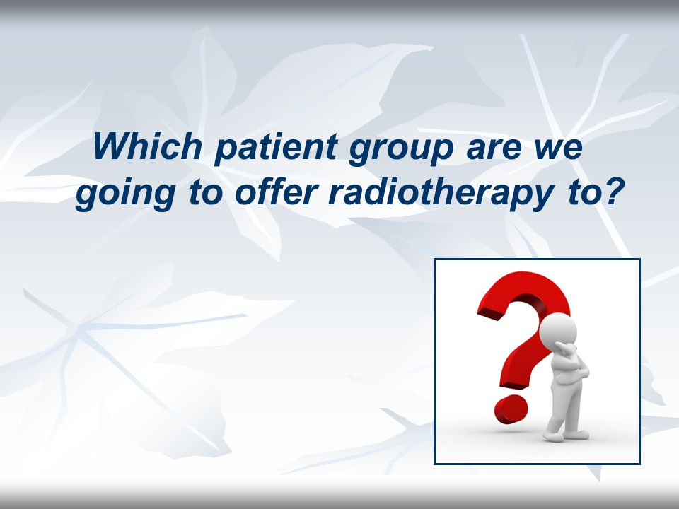 Which patient group are we going to offer radiotherapy to