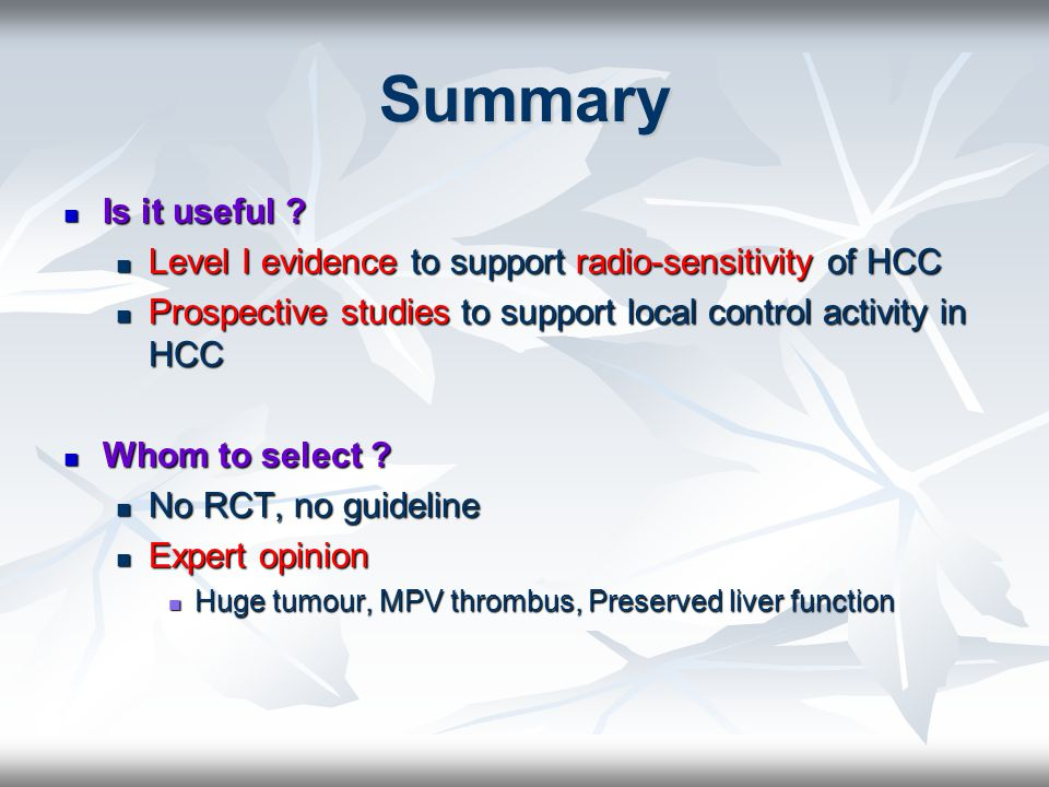 Summary Is it useful Level I evidence to support radio-sensitivity of HCC. Prospective studies to support local control activity in HCC.