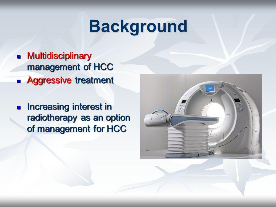 Background Multidisciplinary management of HCC Aggressive treatment