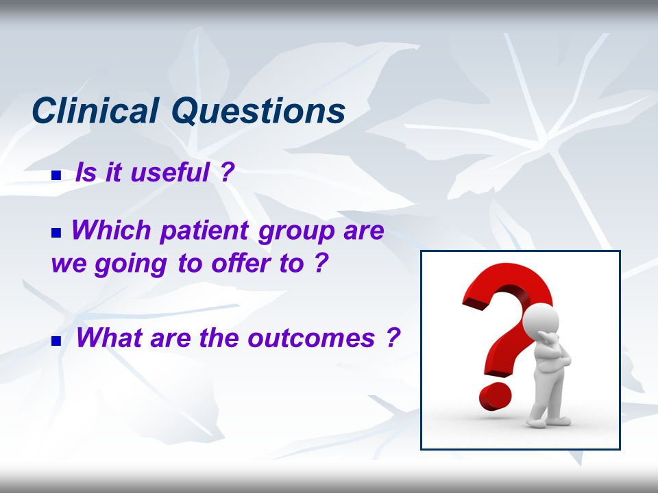 Clinical Questions Is it useful