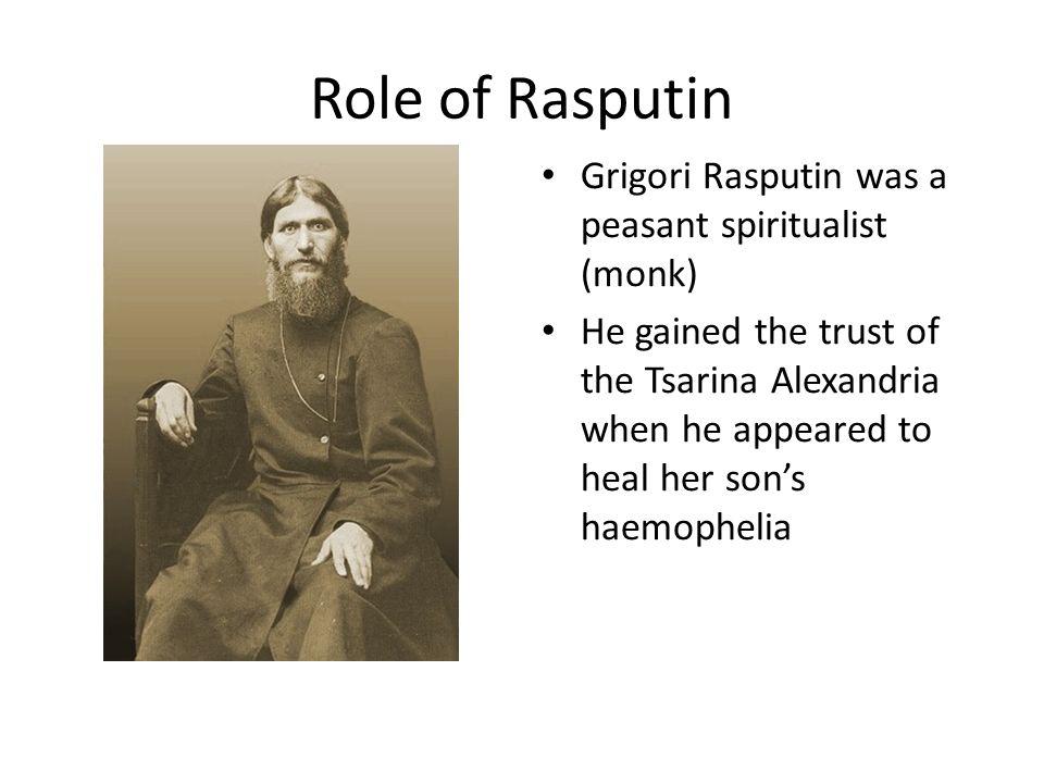 Role of Rasputin Grigori Rasputin was a peasant spiritualist (monk)