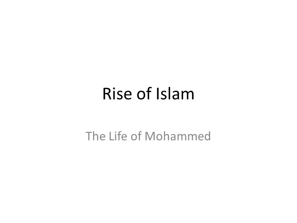 Rise of Islam The Life of Mohammed