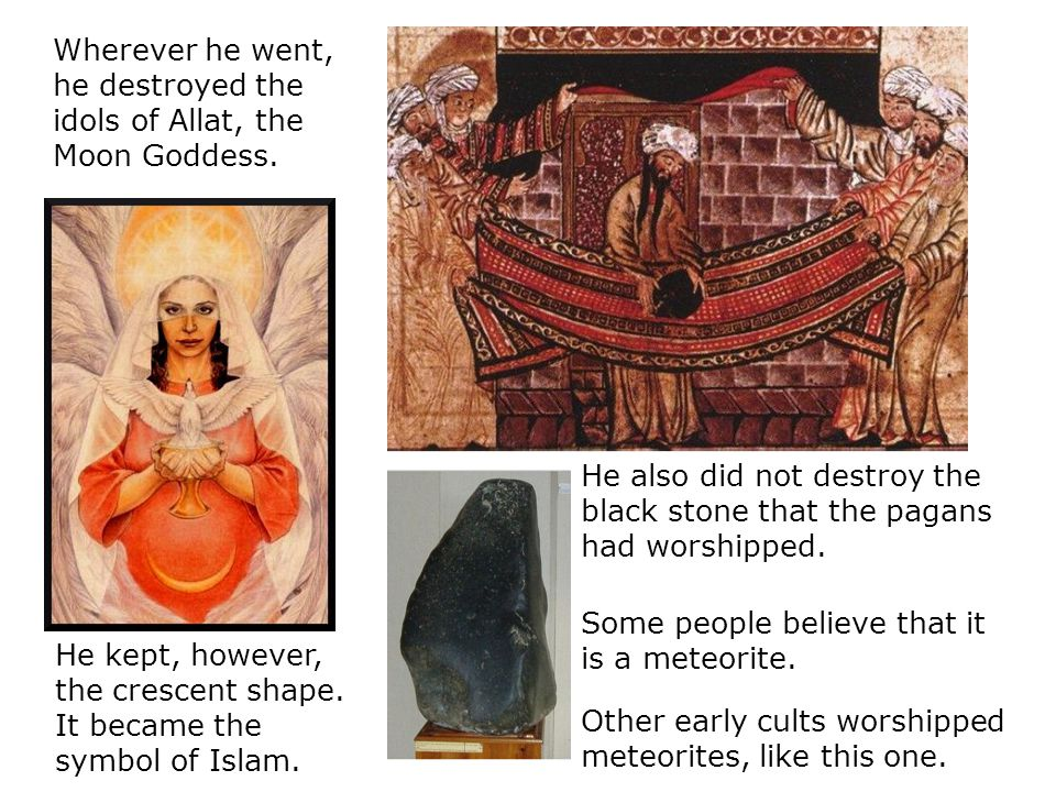 Wherever he went, he destroyed the idols of Allat, the Moon Goddess.
