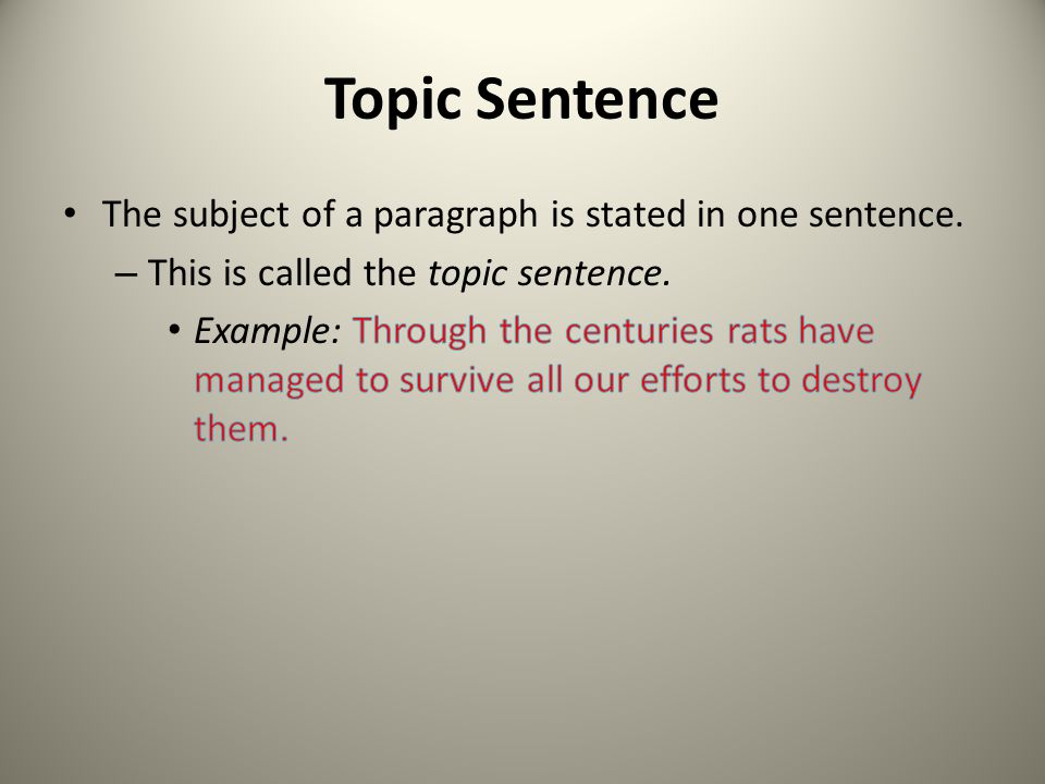 Topic Sentence The subject of a paragraph is stated in one sentence.