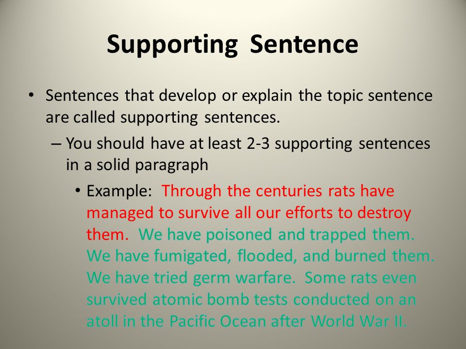 Supporting Sentence Sentences that develop or explain the topic sentence are called supporting sentences.