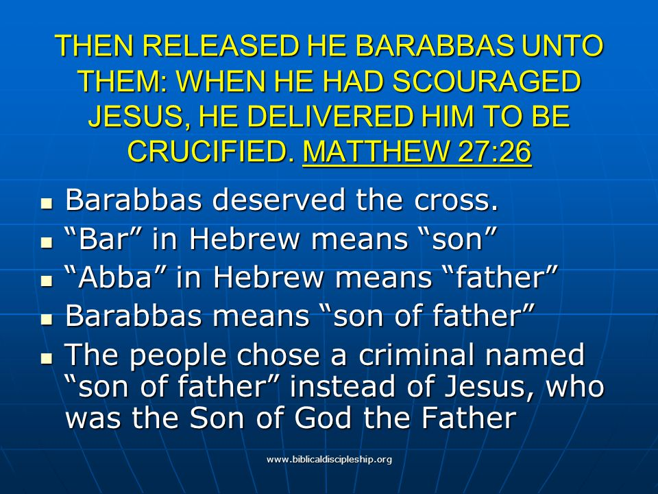 Barabbas deserved the cross. Bar in Hebrew means son