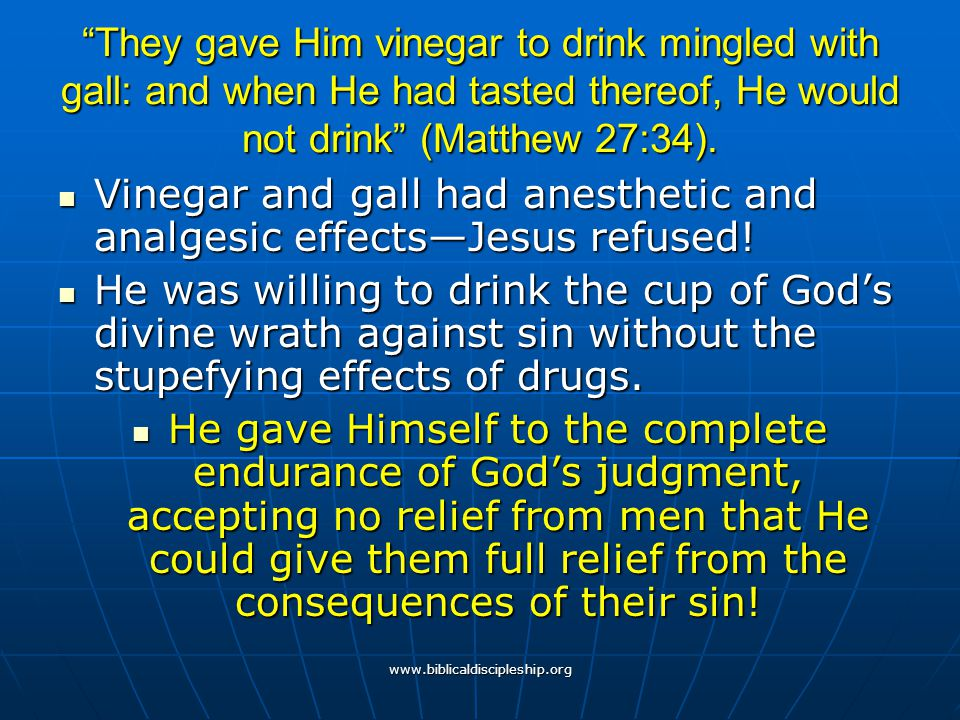 Vinegar and gall had anesthetic and analgesic effects—Jesus refused!