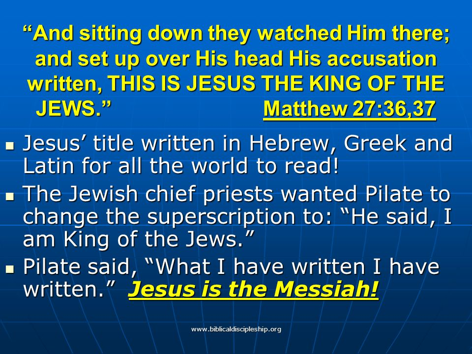 And sitting down they watched Him there; and set up over His head His accusation written, THIS IS JESUS THE KING OF THE JEWS. Matthew 27:36,37