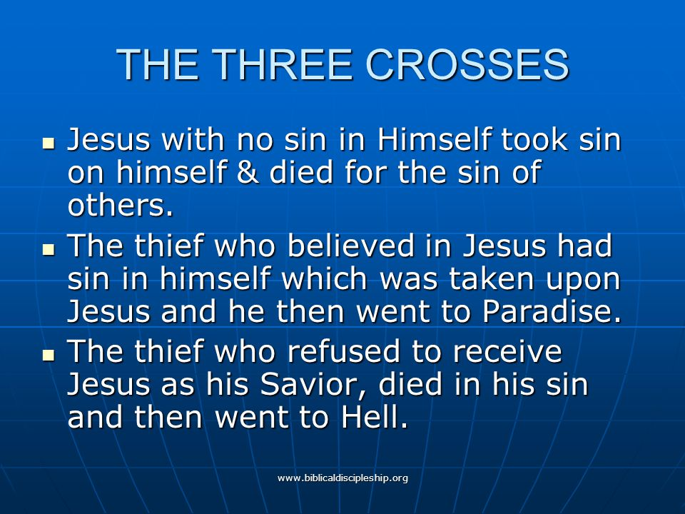 THE THREE CROSSES Jesus with no sin in Himself took sin on himself & died for the sin of others.